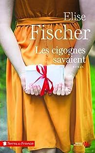 Les cigognes savaient par Élise Fischer