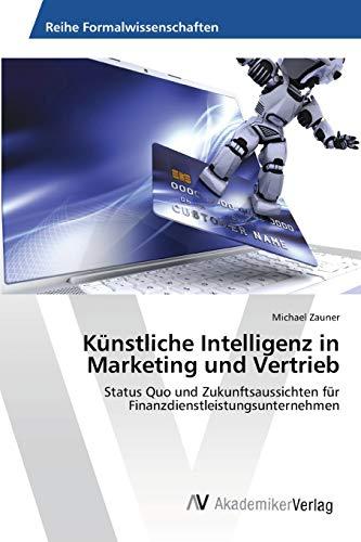 Künstliche Intelligenz in Marketing und Vertrieb: Status Quo und Zukunftsaussichten für Finanzdienstleistungsunternehmen