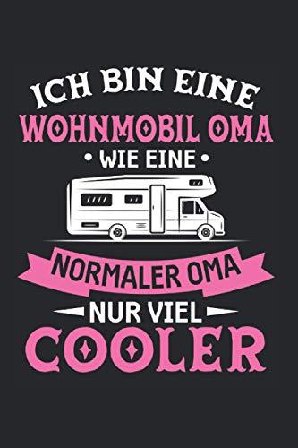 Ich Bin Eine Wohnmobil Oma Wie Ein Normale Oma Nur Viel Cooler: Wohnmobil Oma & Camper Notizbuch 6' x 9' Campingplatz Geschenk für Camping & Zelt