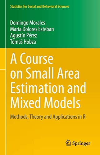 A Course on Small Area Estimation and Mixed Models: Methods, Theory and Applications in R Front Cover