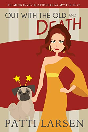 Out With The Old and Death (Fleming Investigations Cozy Mysteries Book 5)