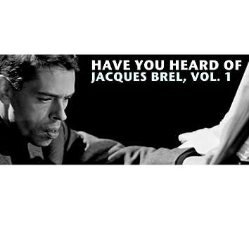 Have You Heard Of Jacques Brel, Vol. 1