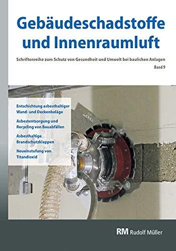 Gebäudeschadstoffe und Innenraumluft, Band 9: Entschichtung asbesthaltiger Wand- und Deckenbeläge, Asbestentsorgung (Gebäudeschadstoffe und ... Gesundheit und Umwelt bei baulichen Anlagen)
