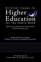 Critical Issues in Higher Education for the Public Good: Qualitative, Quantitative, & Historical Research Perspectives