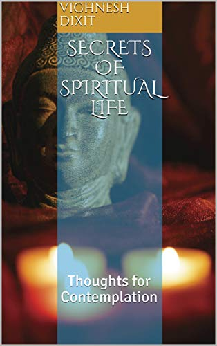 Secrets of Spiritual Life: Thoughts for Contemplation (English Edition) eBook: Dixit, Vighnesh: Amazon.es: Tienda Kindle