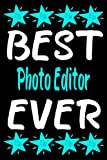 Best Photo Editor Ever: Personalized Notebook - Journal Gift Ideas for Photo Editor | 6x9 inch, Over 120 Pages Blank Lined Journal Notebook Perfect ... Party, Anniversary, Christmas or Occasion
