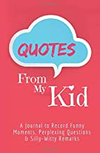 Quotes From My Kid: Journal to Record Funny Moments, Perplexing Questions & Silly-Witty Remarks