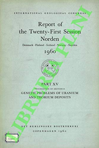 Genetic Problems of Uranium and Thorium Deposits. International Geological Congress, Report of the Twenty-First Session, Norden, 1960, Part XV.]