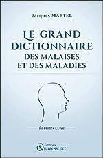Le grand dictionnaire des malaises et des maladies - Edition Luxe de Jacques Martel