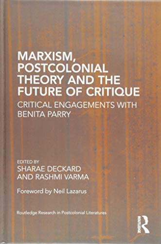 Marxism, Postcolonial Theory, and the Future of Critique: Critical Engagements with Benita Parry (Routledge Research in Postcolonial Literatures, Band 63)
