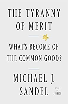 The Tyranny of Merit: What's Become of the Common Good? by [Michael J. Sandel]