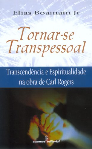Tornar-se transpessoal: transcendência e espiritualidade na obra de Carl Rogers