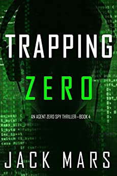 Trapping Zero (An Agent Zero Spy Thriller—Book #4) by [Jack Mars]