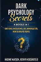 Dark Psychology Secrets: 4 Books 1 - Emotional Intelligence, CBT, Manipulation, How to Analyze People