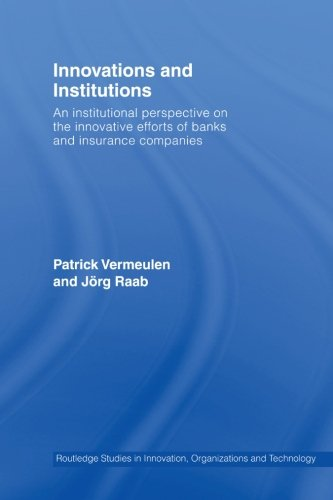 Innovations and Institutions: An Institutional Perspective on the Innovative Efforts of Banks and Insurance Companies