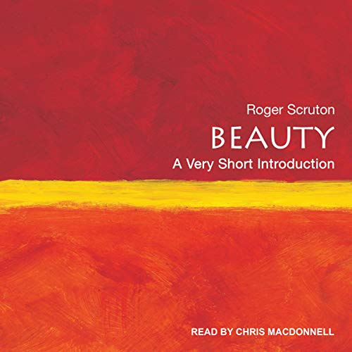 Beauty     A Very Short Introduction              By:                                                                                                                                 Roger Scruton                               Narrated by:                                                                                                                                 Chris MacDonnell                      Length: 6 hrs and 11 mins     1 rating     Overall 5.0