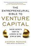 THE ENTREPRENEURIAL BIBLE TO VENTURE CAPITAL: Inside Secrets from the Leaders in the Startup Game - Andrew Romans
