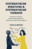 Systemische Therapie und Beratung: Wenn Veraenderungsprozesse ausserhalb der Psychotherapie beginnen - Das Systemische Coaching