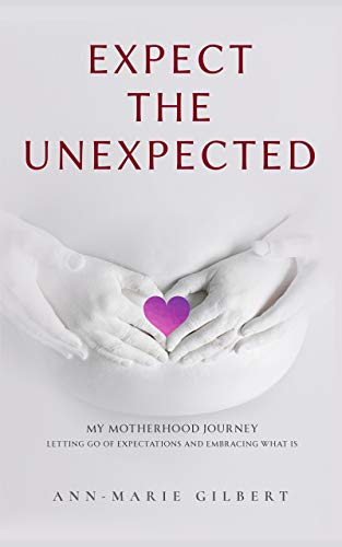Expect The Unexpected : My Motherhood Journey - Letting go of expectations and embracing what is (English Edition)