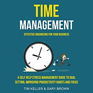 Time Management: A Self Help Stress Management Guide to Goal Setting, Improving Productivity Habits and Focus audiobook cover art