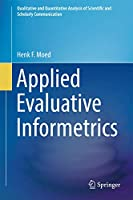 Applied Evaluative Informetrics (Qualitative and Quantitative Analysis of Scientific and Scholarly Communication)