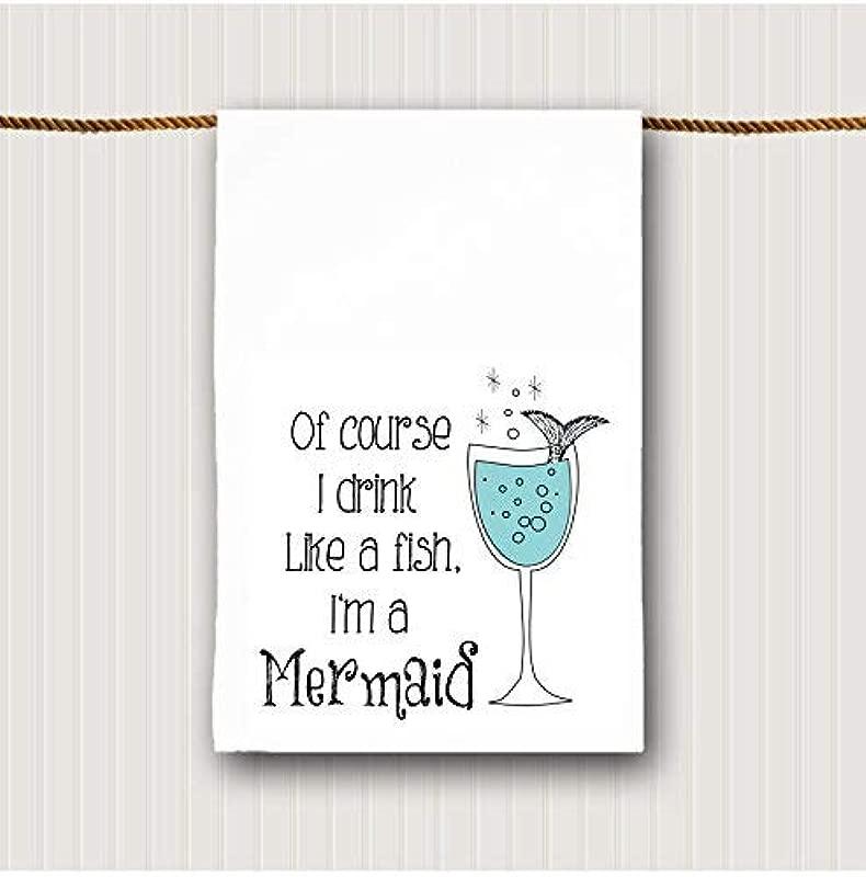 Of Course I Drink Like A Fish I M A Mermaid Tea Towel