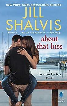 About That Kiss: A Heartbreaker Bay Novel by [Jill Shalvis]