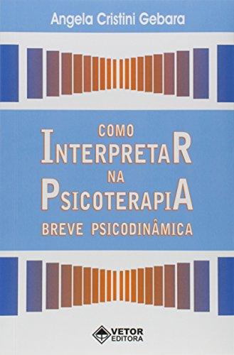 Como Interpretar na Psicoterapia Breve Psicodinâmica