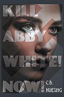 Kill Abby White! Now!