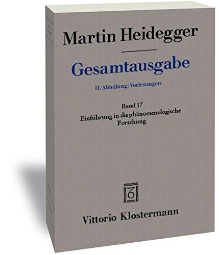 Martin Heidegger, Gesamtausgabe. II Abteilung: Vorlesungen 1919-1944: Einfuhrung in Die Phanomenologische Forschung: 17