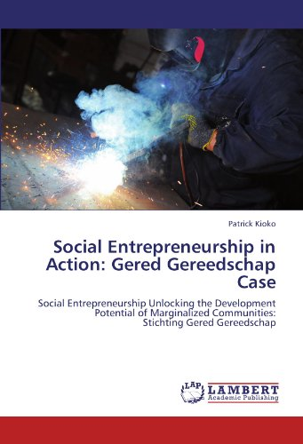 Social Entrepreneurship in Action:  Gered Gereedschap Case: Social Entrepreneurship Unlocking the Development Potential of Marginalized Communities:  Stichting Gered Gereedschap