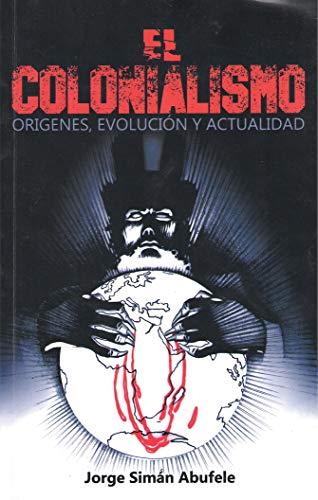 El Colonialismo: Origenes, evolución y actualidad