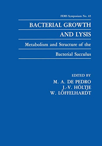 Bacterial Growth and Lysis: Metabolism and Structure of the Bacterial Sacculus (F.E.M.S. Symposium Series) (F.E.M.S. Symposium Series (65), Band 65)