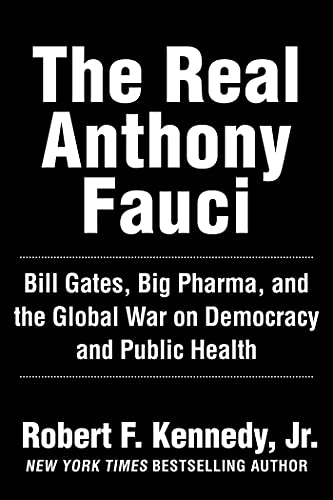 The Real Anthony Fauci: Bill Gates, Big Pharma, and the Global War on Democracy and Public Health (Children's Health Defense) by [Robert F. Kennedy]