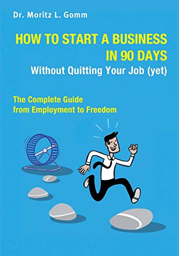 How to Start a Business in 90 Days Without Quitting Your Job (yet): The Complete Guide From Employment to Freedom