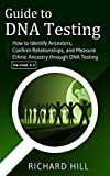 Guide to DNA Testing: How to Identify Ancestors, Confirm Relationships, and Measure Ethnic Ancestry through DNA Testing (English Edition)