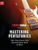 Mastering Pentatonics: Take Your Guitar Solos Beyond Classic Rock & Blues