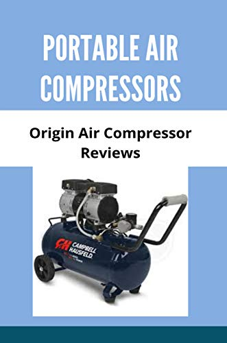 Portable Air Compressors: Origin Air Compressor Reviews: Portable Gas Air Compressor (English Edition)