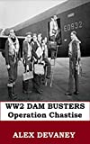 The Dam Busters. WW2: (Operation Chastise).: '1 Hour History.' With maps, quotes and photographs. Famous WW2 Aviation Operation. (WW2 Historical Biography Series. Book 3)