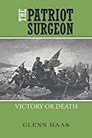The Patriot Surgeon: Victory or Death