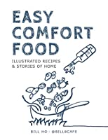 Easy Comfort Food: Illustrated Recipes & Stories of Home