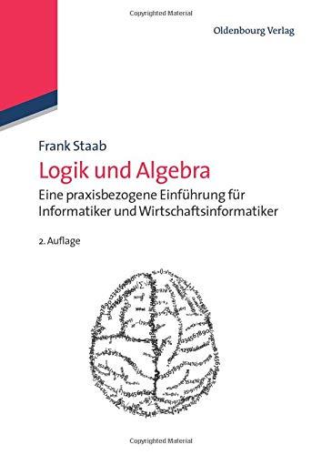 Logik und Algebra: Eine Praxisbezogene Einführung Für Informatiker Und Wirtschaftsinformatiker (Wirtschaftsinformatik kompakt)
