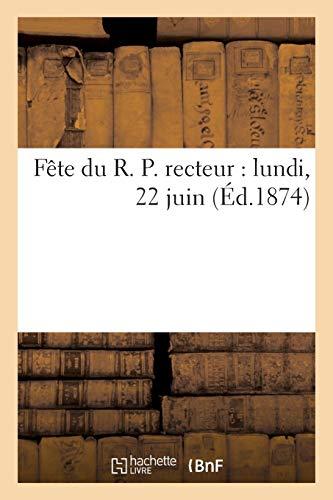Fête du R. P. recteur : lundi, 22 juin (Éd.1874)