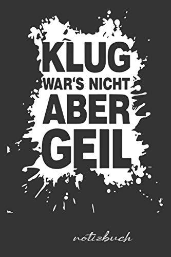 Notizbuch Klug War's Nicht Aber Geil /lustiges Motiv Spruch: Notizbuch a5/GESCHENK