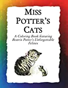 Miss Potters Cats: A Coloring Book featuring Beatrix Potters Unforgettable Felines (Historic Images) (Volume 11)