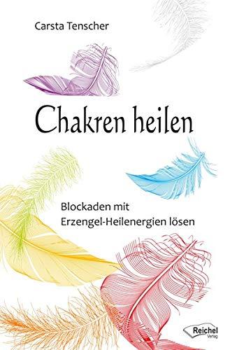 Chakren heilen: Blockaden mit Erzengel-Heilenergien lösen