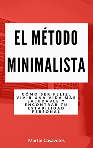 El metodo minimalista: Como ser feliz, vivir una vida mas saludable y encontrar tu estabilidad personal