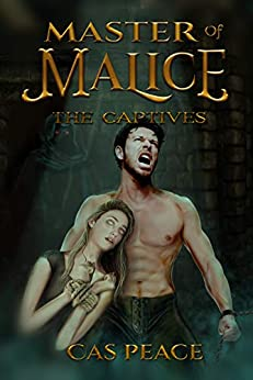 The Captives: Book 2 Third Artesans Trilogy (Master of Malice) by [Cas Peace]