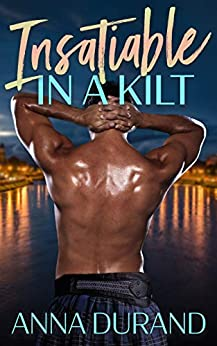 Insatiable in a Kilt (Hot Scots Book 6) by [Anna Durand]