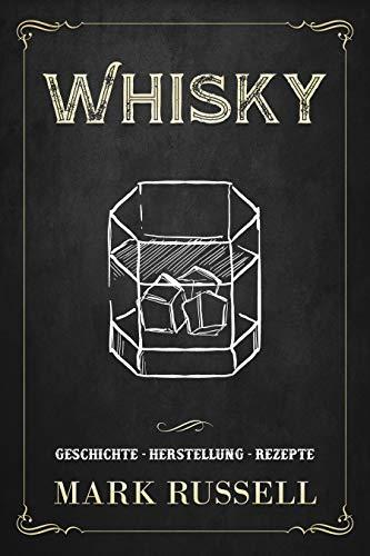 Whisky: Geschichte - Herstellung - Rezepte (Whisky Buch 1) (German Edition)